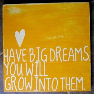 source: http://www.etsy.com/listing/87808442/have-big-dreams-inspirational-word-art